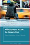 Philosophy of Action: an Introduction, Goulder, Naomi and Schlosser, Markus E., 1441145214