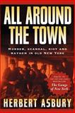 All Around the Town, Herbert Asbury, 1560255218