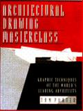 Architectural Drawing Masterclass : Graphic Techniques of the World's Leading Architecture, Porter, Tom, 0684195216
