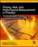 Pricing, Risk, and Performance Measurement in Practice : The Building Block Approach to Modeling Instruments and Portfolios, Schwerdt, Wolfgang and von Wendland, Marcelle, 0123745217