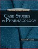 Clinical Decision Making : Case Studies in Pharmacology, Martin, Hyacinth C., 140183521X