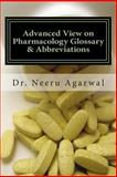 Advanced View on Pharmacology Glossary and Abbreviations, Neeru Agarwal, 1499715218