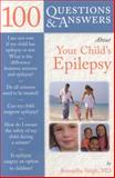 100 Questions and Answers about Your Child's Epilepsy, Anuradha Singh, 0763755214