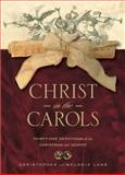 Christ in the Carols, Christopher Lane and Melodie Lane, 0842335218