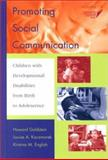 Promoting Social Communication : Children with Developmental Disabilities from Birth to Adolescence, , 1557665214