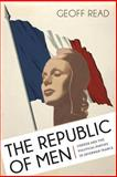 The Republic of Men : Gender and the Political Parties in Interwar France, Read, Geoff, 0807155217