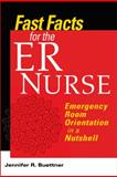 Fast Facts for the ER Nurse : Emergency Room Orientation in a Nutshell, Buettner, Jennifer R., 0826105211
