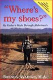 Where's My Shoes? : My Father's Walk Through Alzheimer's, Avadian, Brenda, 0963275216