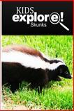 Skunks - Kids Explore, Kids Explore!, 1500295213