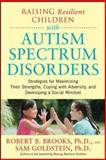 Raising Resilient Children with Autism Spectrum Disorders, Robert Brooks and Sam Goldstein, 0071385223