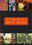 The Visual Culture of American Religions, Morgan, David G., 0520225228