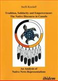 Tradition, Solidarity and Empowerment: the Native Discourse in Canada : An Analysis of Native News Representations, Retzlaff, Steffi, 3898215229