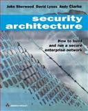 Security Architecture : How to Build and Run a Secure Enterprise Network, Sherwood, John and Lynas, David, 0201675226