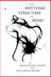 The Rhythmic Structure of Music, Cooper, Grosvenor and Meyer, Leonard B., 0226115224