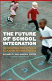 The Future of School Integration : Socioeconomic Diversity as an Education Reform Strategy, , 0870785222