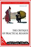 The Critique of Practical Reason [Christmas Summary Classics], Immanuel Kant, 1494795221