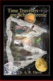 Time Travelers Are Schizophrenic, A. R. Davis, 1438965222