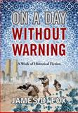 On a Day Without Warning, James D. Fox, 1478705221