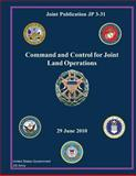 Joint Publication JP 3-31 Command and Control for Joint Land Operations 29 June 2010, United States Government US Army, 1480295221