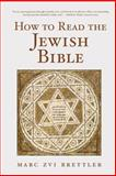 How to Read the Jewish Bible, Marc Zvi Brettler, 0195325222