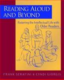 Reading Aloud and Beyond : Fostering the Intellectual Life with Older Readers, Serafini, Frank and Giorgis, Cyndi, 0325005222
