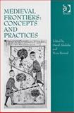 Medieval Frontiers : Concepts and Practices, Abulafia, David and Berend, Nora, 0754605221