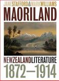 Maoriland : New Zealand Literature 1872-1914, Stafford, Janet and Williams, Mark, 0864735227