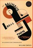 The Bauhaus Ideal Then and Now, William Smock, 0897335228