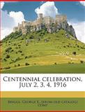 Centennial Celebration, July 2, 3, 4 1916, George E.  [fr Briggs, 1149305223