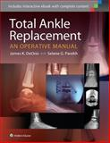 Total Ankle Replacement : An Operative Manual, Parekh, Selene G. and DeOrio, James K., 1451185227