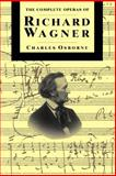 The Complete Operas of Richard Wagner, Charles Osborne, 0306805227