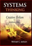 Systems Thinking : Creative Holism for Managers, Jackson, Michael C., 0470845228