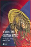 Interpreting Christian History : The Challenge of the Churches' Past, Cameron, Euan, 0631215220