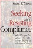 Seeking and Resisting Compliance : Why People Say What They Do When Trying to Influence Others, Wilson, Steven R., 0761905227