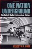One Nation, Underground : The Fallout Shelter in American Culture, Rose, Kenneth D., 0814775225