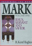 Mark : Jesus, Servant and Savior, Hughes, R. Kent, 0891075224