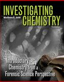 Investigating Chemistry : Introductory Chemistry from a Forensic Science Perspective, Johll, Matthew, 1429255226