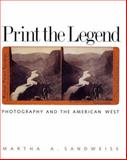 Print the Legend : Photography and the American West, Sandweiss, Martha A., 0300095228