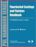Fluorinated Coatings and Finishes Handbook : The Definitive User's Guide, McKeen, Laurence W., 0815515227