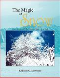 The Magic of Snow, Kathleen G. Morrissey, 145352522X
