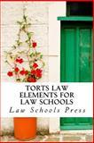 Torts Law Elements for Law Schools, Law Schools Press, 1499545223