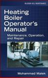 Heating Boiler Operator's Manual : Maintenance, Operation, and Repair, Malek, Mohammad A., 0071475222