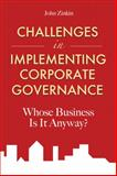 Challenges in Implementing Corporate Governance : Whose Business Is It Anyway?, Zinkin, John, 0470825227