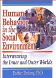 Human Behavior in the Social Environment : Interweaving the Inner and Outer Worlds, Urdang, Esther, 0789015226
