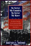 To Serve My Country, to Serve My Race : The Story of the Only African-American WACs Stationed Overseas During World War II, Moore, Brenda L., 0814755224