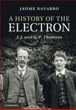 A History of the Electron : J. J. and G. P. Thomson, Navarro, Jaume, 1107005221