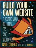 Build Your Own Website : A Comic Guide to HTML, Css, and Wordpress, Cooper, Nate and Gee, Kim, 1593275226