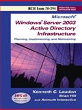 Microsoft Windows Server 2003 Active Directory Infrastructure : Planning, Implementing, and Maintaining MCSE Exam 70-294, Laudon, Kenneth C. and Hill, Brian, 013161522X