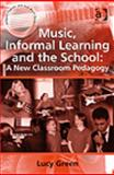 Music Informal Learning and the School : A New Classroom Pedagogy, Green, Lucy, 0754665224