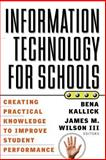 Information Technology for Schools : Creating Practical Knowledge to Improve Student Performance, , 0787955221
